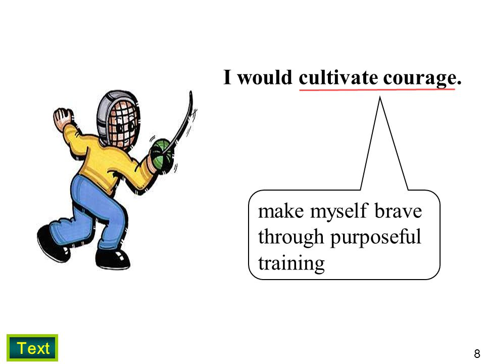 8 I would cultivate courage. make myself brave through purposeful training Text