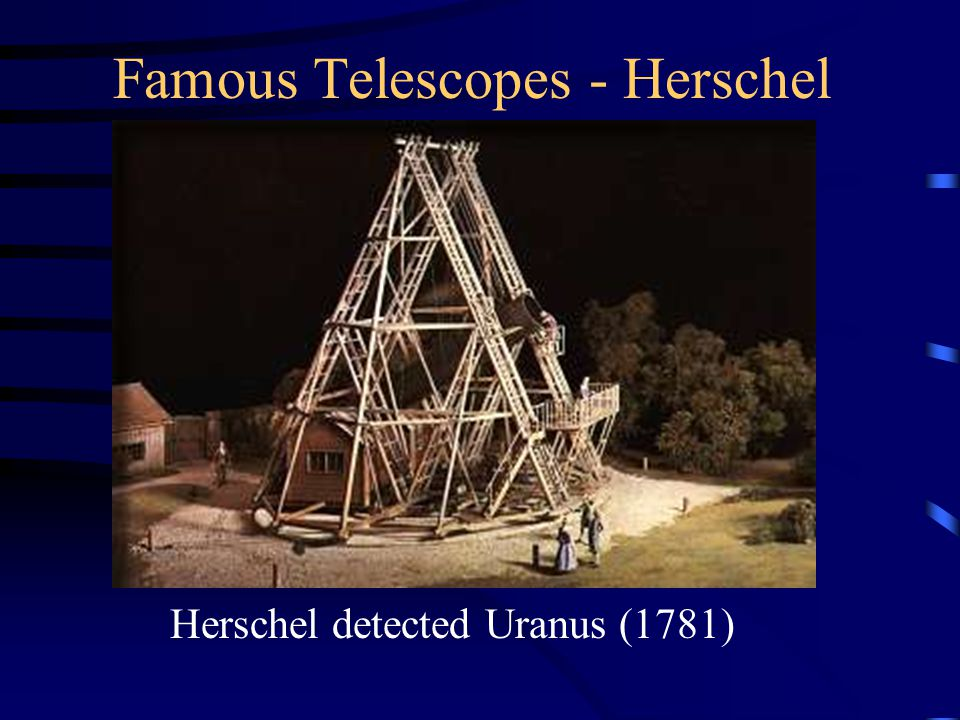 Famous Telescopes - Herschel Herschel detected Uranus (1781)