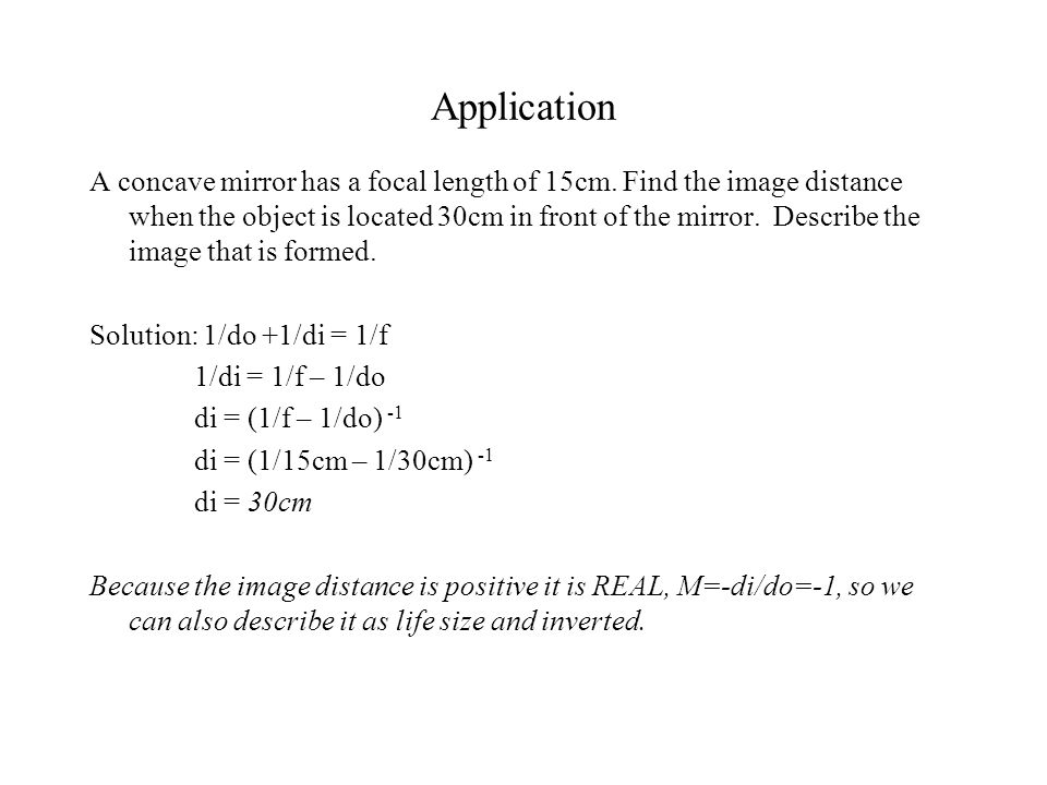 Application A concave mirror has a focal length of 15cm.