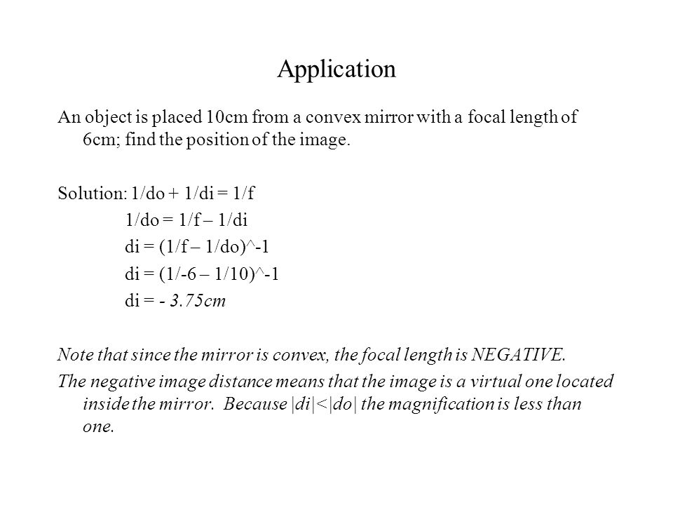 Application An object is placed 10cm from a convex mirror with a focal length of 6cm; find the position of the image.