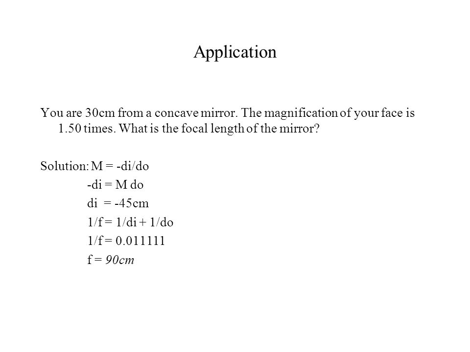 Application You are 30cm from a concave mirror. The magnification of your face is 1.50 times.