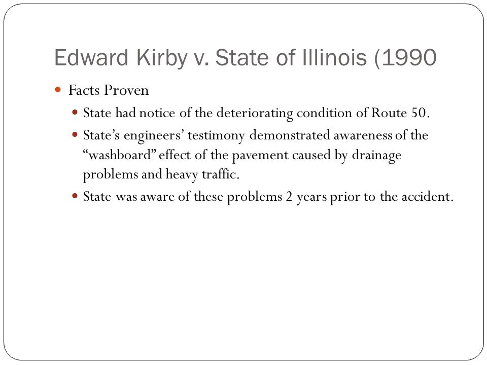 Edward Kirby v. State of Illinois (1990 Facts Proven State had notice of the deteriorating condition of Route 50. State's engineers' testimony demonst