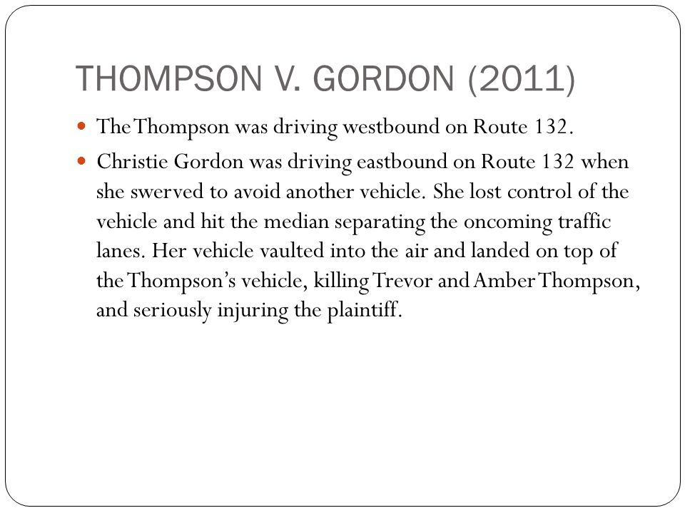 THOMPSON V. GORDON (2011) The Thompson was driving westbound on Route 132.
