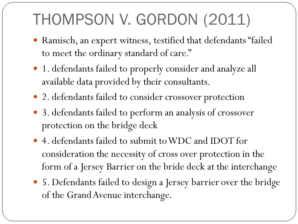 """THOMPSON V. GORDON (2011) Ramisch, an expert witness, testified that defendants """"failed to meet the ordinary standard of care."""" 1. defendants failed t"""