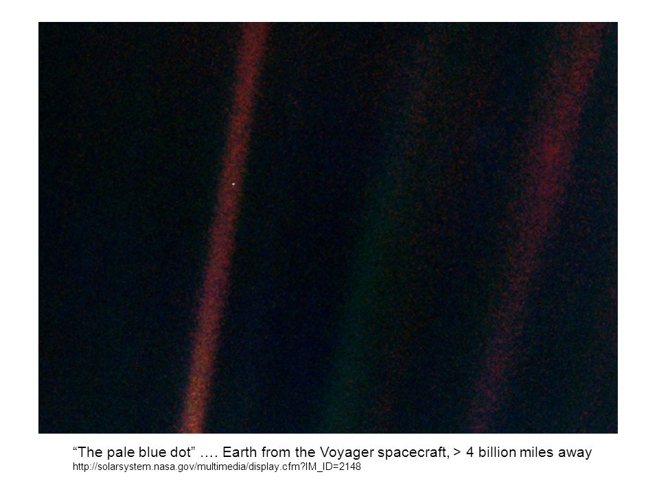 """The pale blue dot"" …. Earth from the Voyager spacecraft, > 4 billion miles away http://solarsystem.nasa.gov/multimedia/display.cfm?IM_ID=2148"