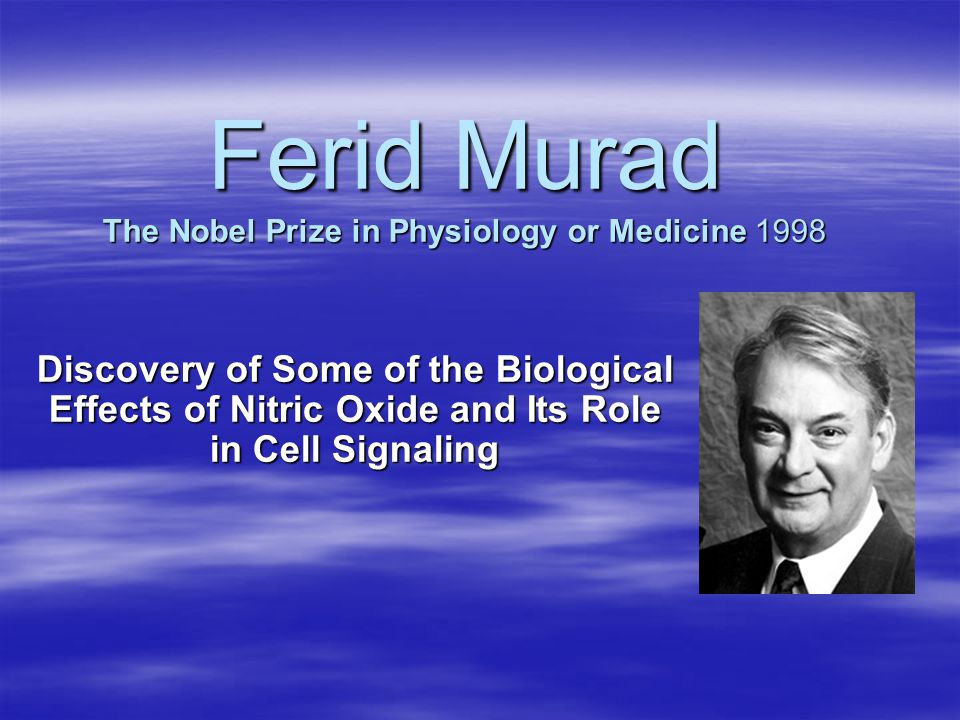 Ferid Murad The Nobel Prize in Physiology or Medicine 1998 Discovery of Some of the Biological Effects of Nitric Oxide and Its Role in Cell Signaling