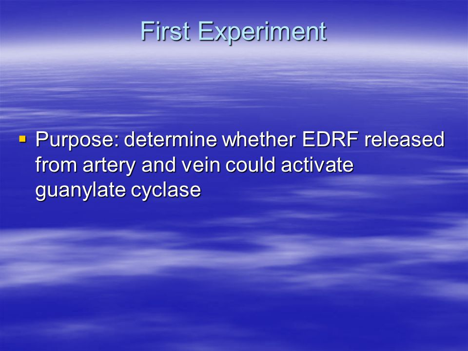 First Experiment  Purpose: determine whether EDRF released from artery and vein could activate guanylate cyclase