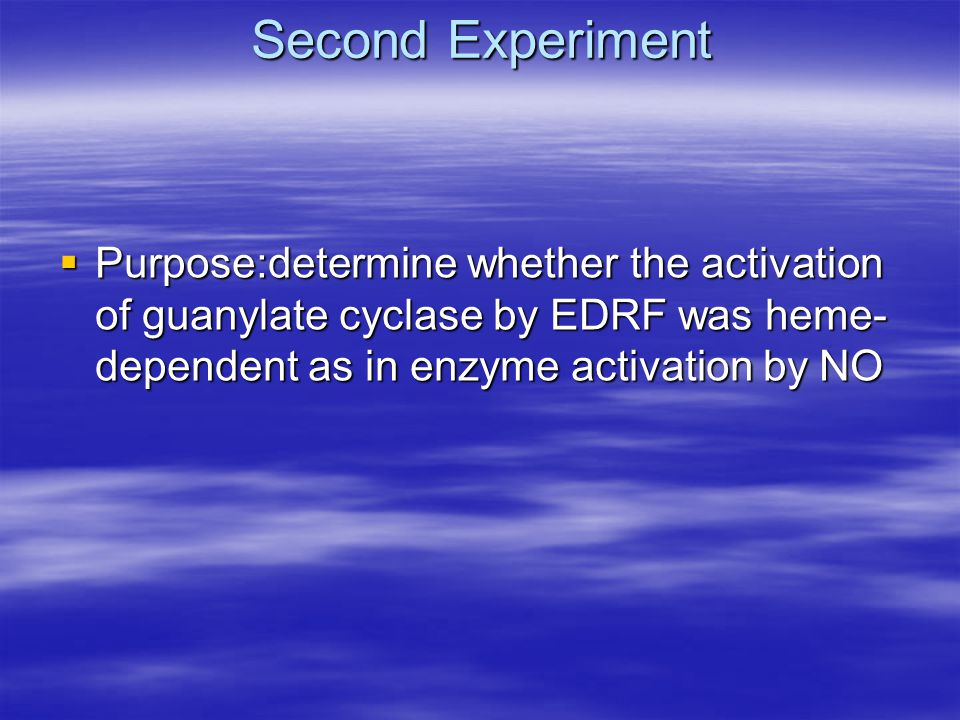Second Experiment  Purpose:determine whether the activation of guanylate cyclase by EDRF was heme- dependent as in enzyme activation by NO