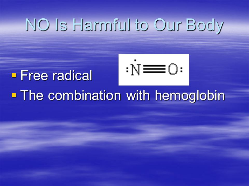 NO Is Harmful to Our Body  Free radical  The combination with hemoglobin
