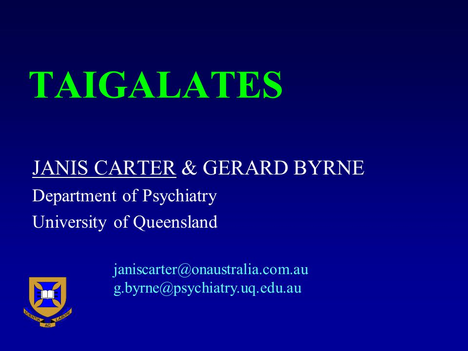 TAIGALATES JANIS CARTER & GERARD BYRNE Department of Psychiatry University of Queensland janiscarter@onaustralia.com.au g.byrne@psychiatry.uq.edu.au