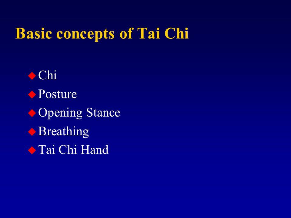 Basic concepts of Tai Chi u Chi u Posture u Opening Stance u Breathing u Tai Chi Hand