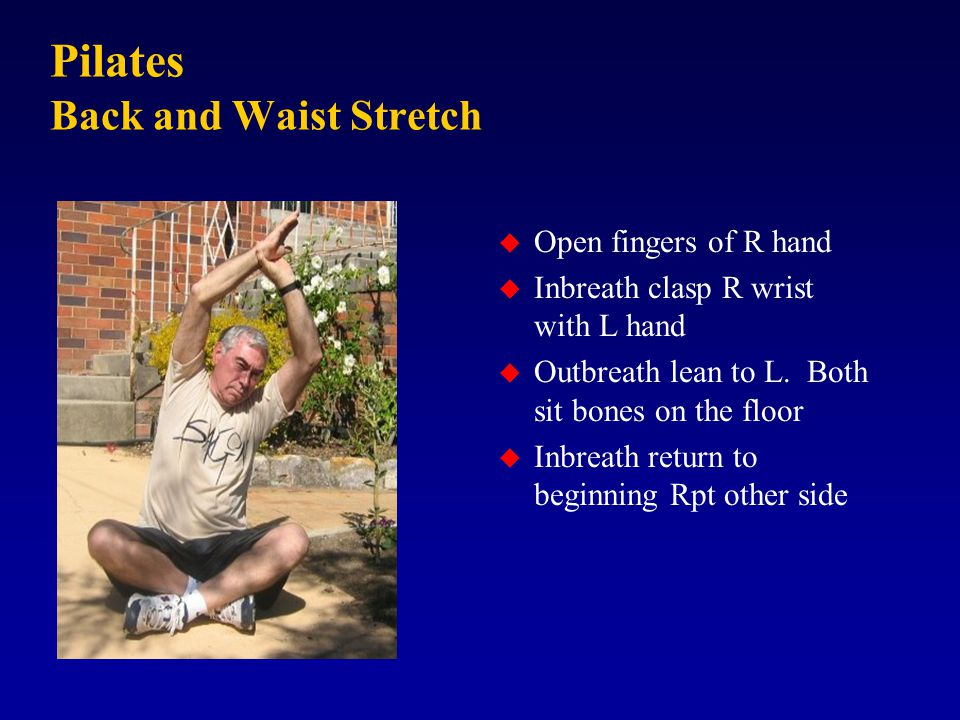 Pilates Back and Waist Stretch u Open fingers of R hand u Inbreath clasp R wrist with L hand u Outbreath lean to L.