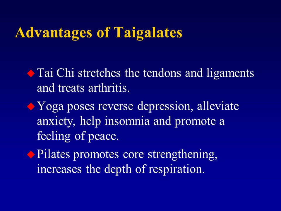 Advantages of Taigalates u Tai Chi stretches the tendons and ligaments and treats arthritis.