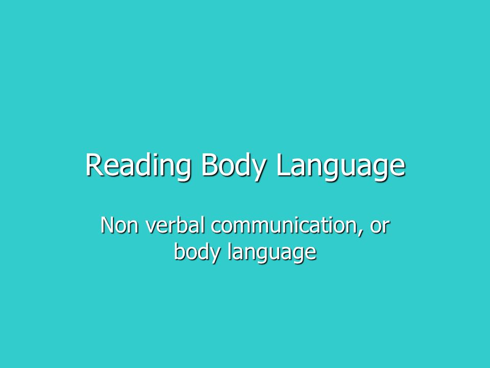 Reading Body Language Non verbal communication, or body language