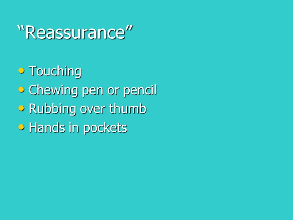 """Reassurance"" Touching Touching Chewing pen or pencil Chewing pen or pencil Rubbing over thumb Rubbing over thumb Hands in pockets Hands in pockets"