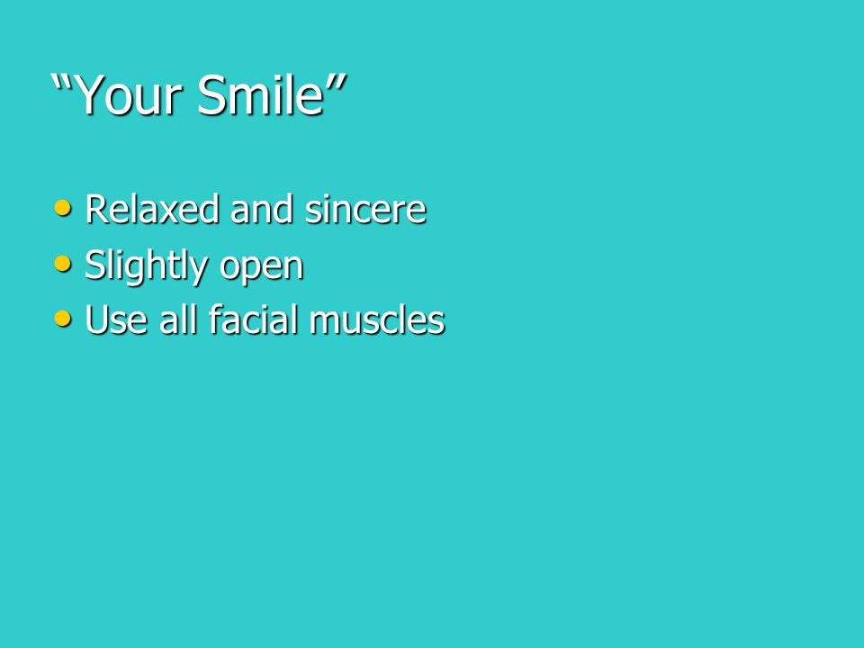 """Your Smile"" Relaxed and sincere Relaxed and sincere Slightly open Slightly open Use all facial muscles Use all facial muscles"