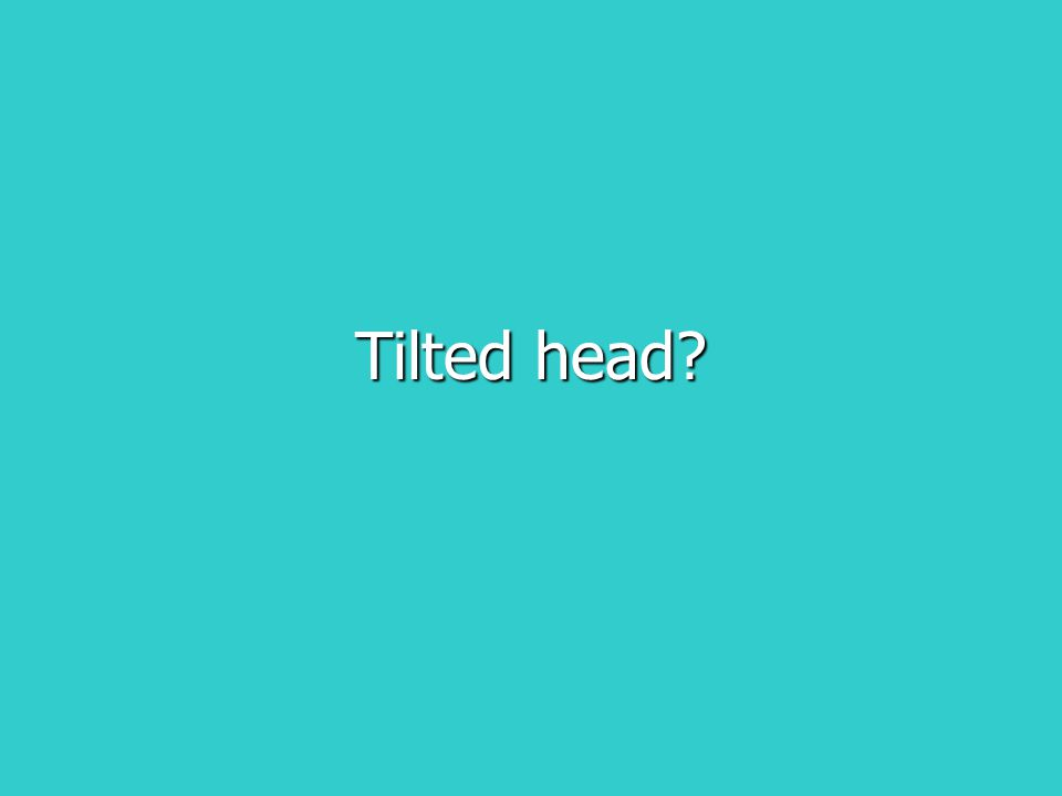 Tilted head
