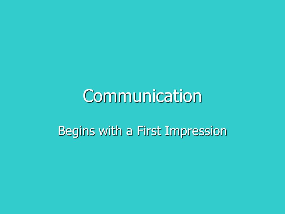 Communication Begins with a First Impression