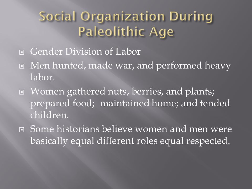  Gender Division of Labor  Men hunted, made war, and performed heavy labor.