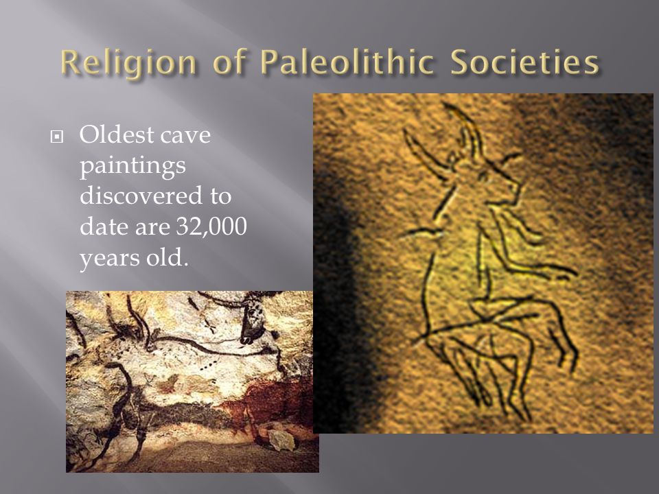 Oldest cave paintings discovered to date are 32,000 years old.