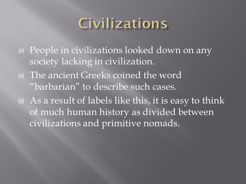  People in civilizations looked down on any society lacking in civilization.