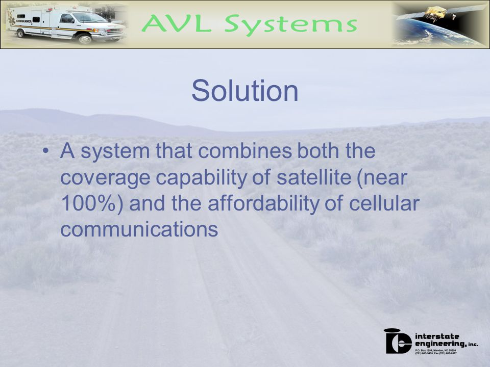 Solution A system that combines both the coverage capability of satellite (near 100%) and the affordability of cellular communications