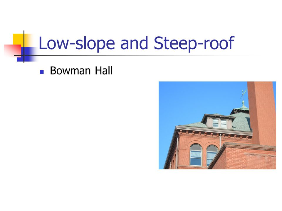 Low-slope and Steep-roof Bowman Hall