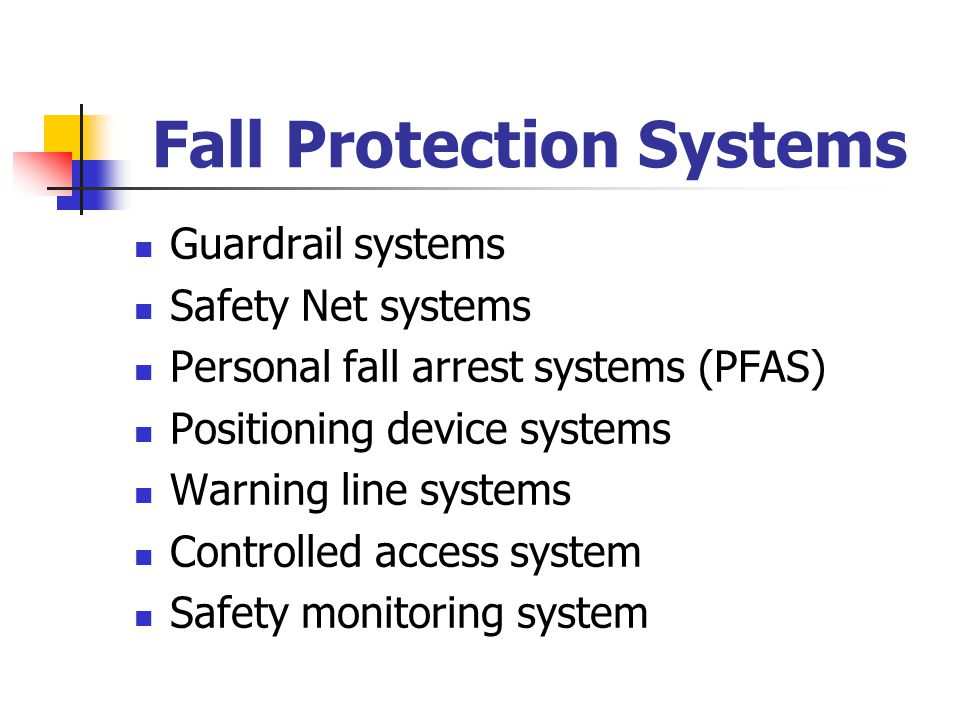 Fall Protection Systems Guardrail systems Safety Net systems Personal fall arrest systems (PFAS) Positioning device systems Warning line systems Contr