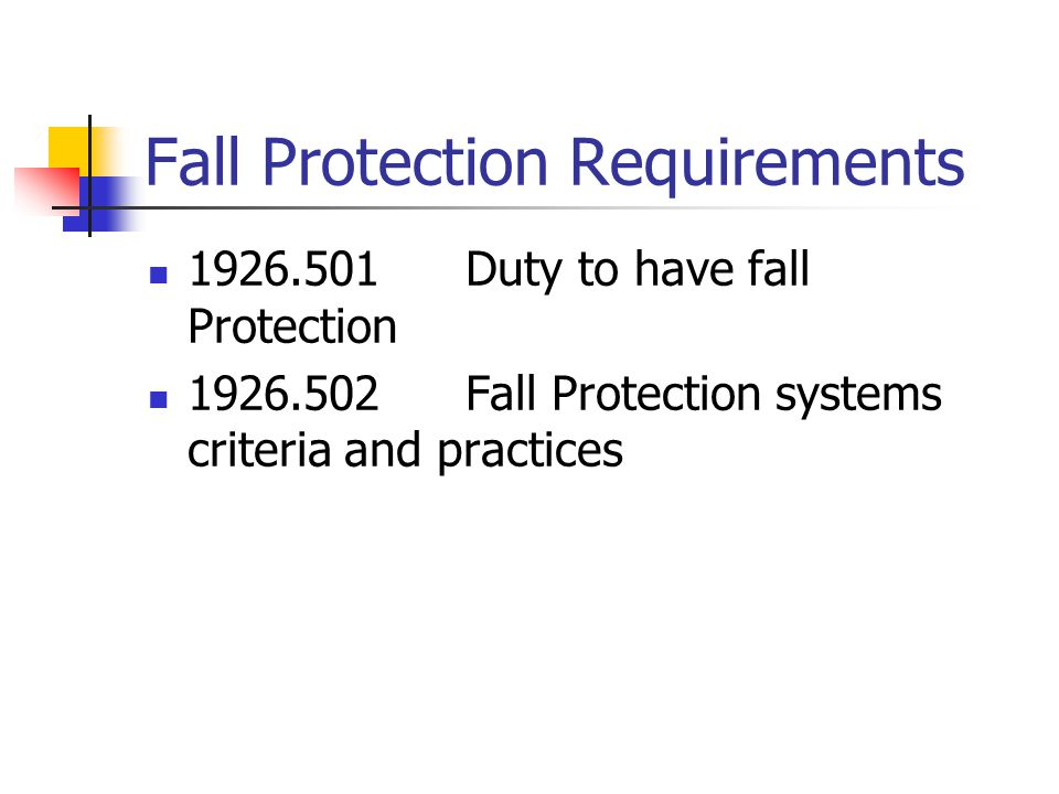 Fall Protection Requirements 1926.501Duty to have fall Protection 1926.502Fall Protection systems criteria and practices