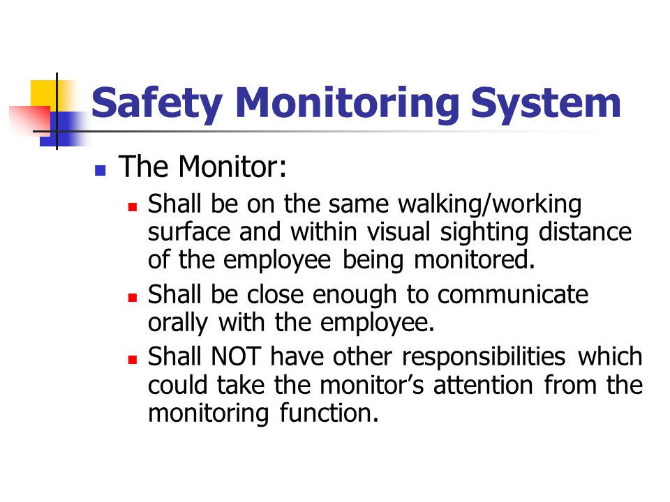 Safety Monitoring System The Monitor: Shall be on the same walking/working surface and within visual sighting distance of the employee being monitored