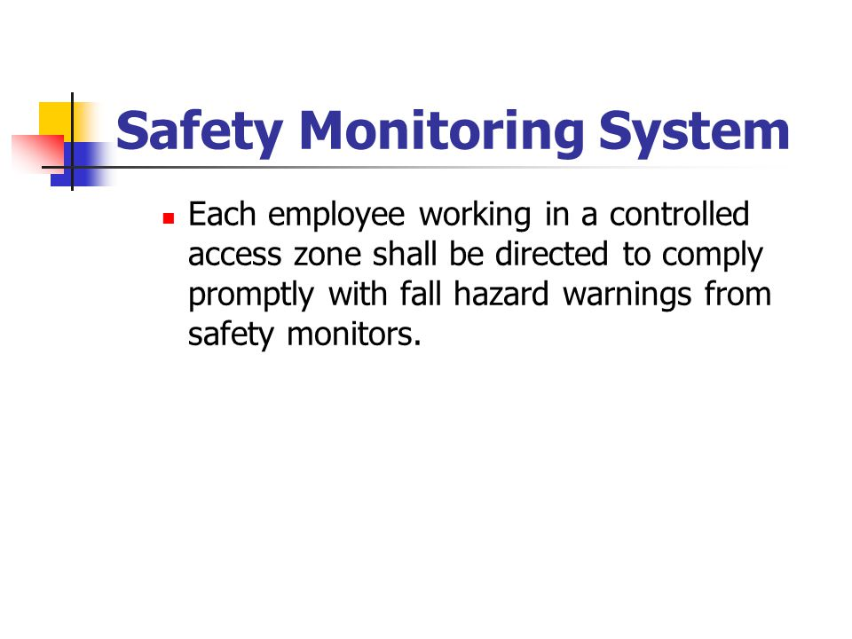 Safety Monitoring System Each employee working in a controlled access zone shall be directed to comply promptly with fall hazard warnings from safety