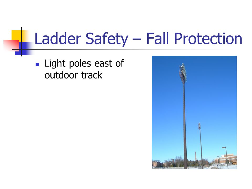 Ladder Safety – Fall Protection Light poles east of outdoor track