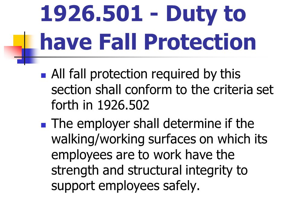 1926.501 - Duty to have Fall Protection All fall protection required by this section shall conform to the criteria set forth in 1926.502 The employer