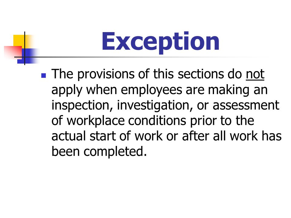 Exception The provisions of this sections do not apply when employees are making an inspection, investigation, or assessment of workplace conditions p