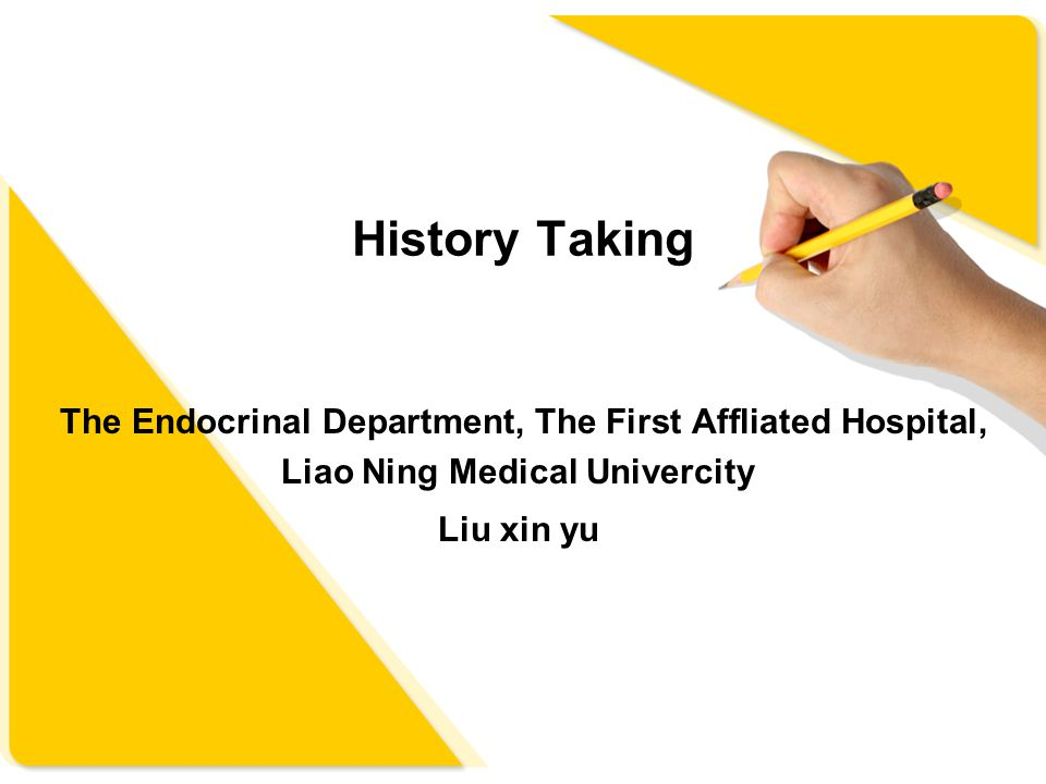 History Taking The Endocrinal Department, The First Affliated Hospital, Liao Ning Medical Univercity Liu xin yu
