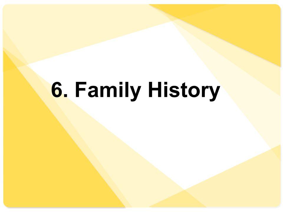6. Family History