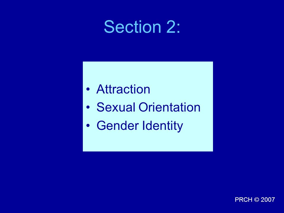 PRCH © 2007 Section 2: Attraction Sexual Orientation Gender Identity