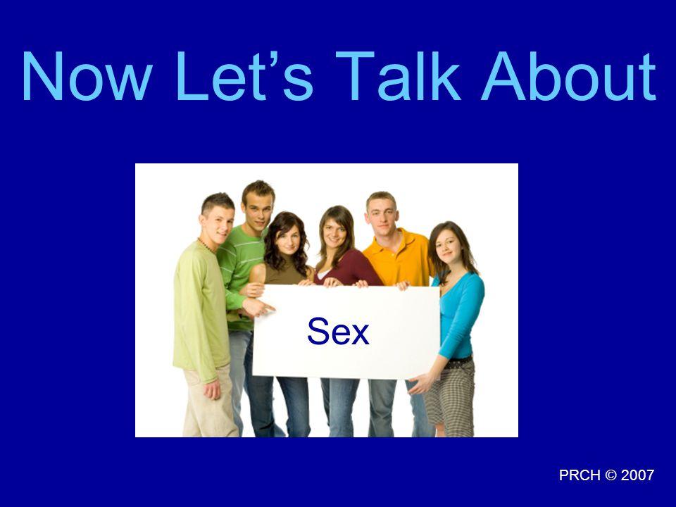 PRCH © 2007 Now Let's Talk About Sex