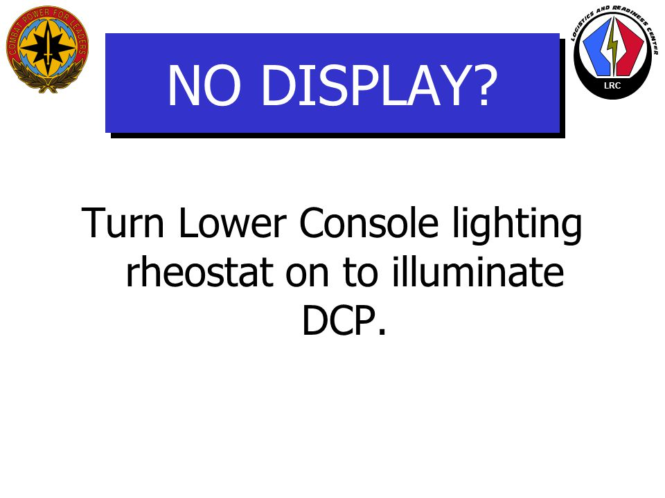 LRC AC Power Applied Initial power on: All lamps illuminate for 2.5 seconds. !! LOWER CONSOLE lights have to be ON !! - DCP performs a lamp self-test