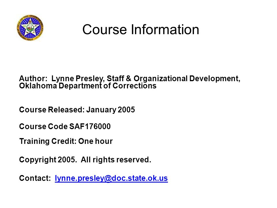 Course Information Author: Lynne Presley, Staff & Organizational Development, Oklahoma Department of Corrections Course Released: January 2005 Course