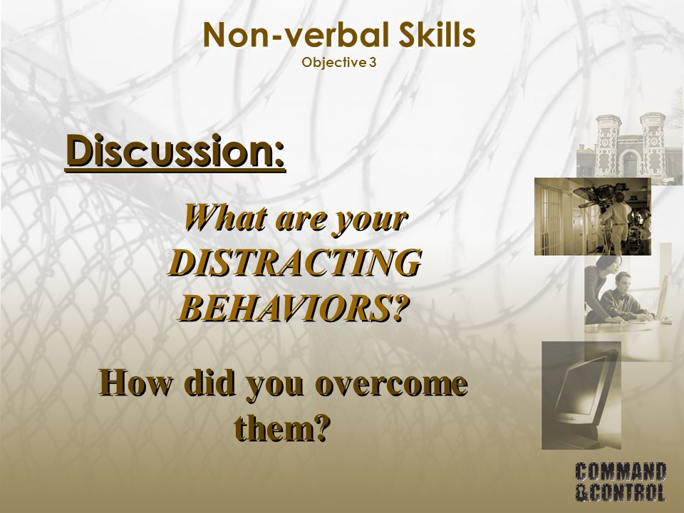 Non-verbal Skills Objective 3 Discussion: What are your DISTRACTING BEHAVIORS? How did you overcome them?