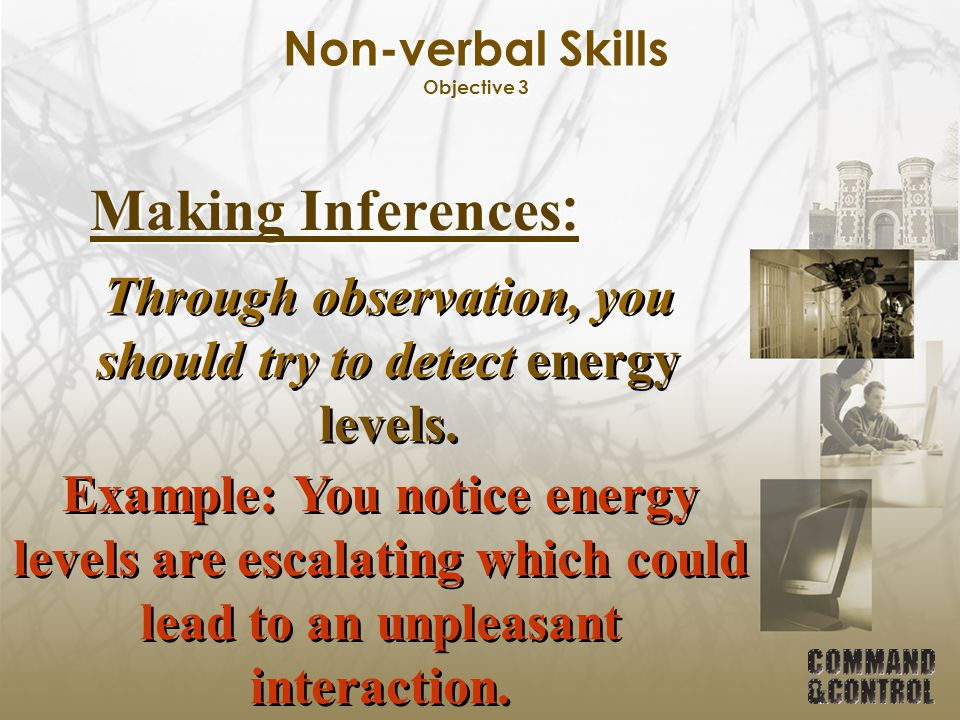 Non-verbal Skills Objective 3 Making Inferences : Through observation, you should try to detect energy levels. Example: You notice energy levels are e