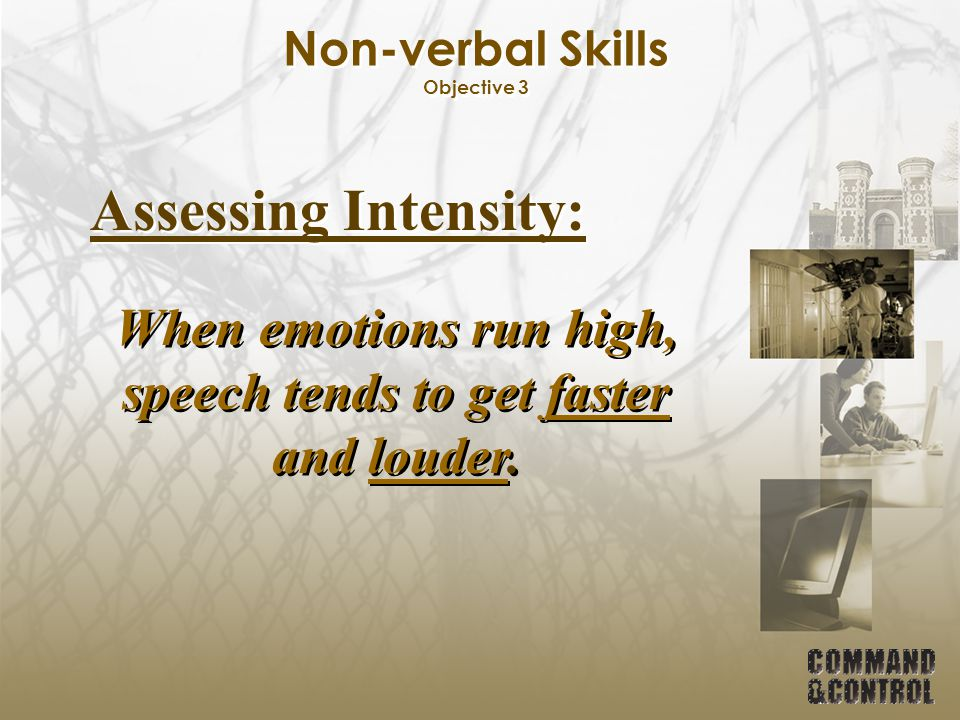 Non-verbal Skills Objective 3 Assessing Intensity: When emotions run high, speech tends to get faster and louder.