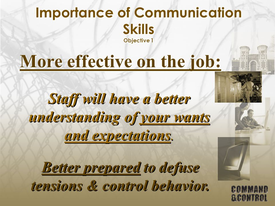 Importance of Communication Skills Objective 1 More productive & satisfying relationships.