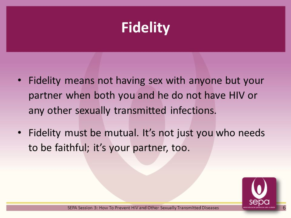 Fidelity Fidelity means not having sex with anyone but your partner when both you and he do not have HIV or any other sexually transmitted infections.