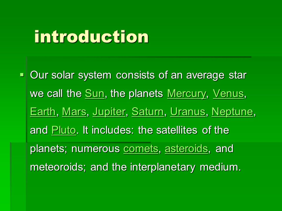 introduction introduction  Our solar system consists of an average star we call the Sun, the planets Mercury, Venus, Earth, Mars, Jupiter, Saturn, Uranus, Neptune, and Pluto.