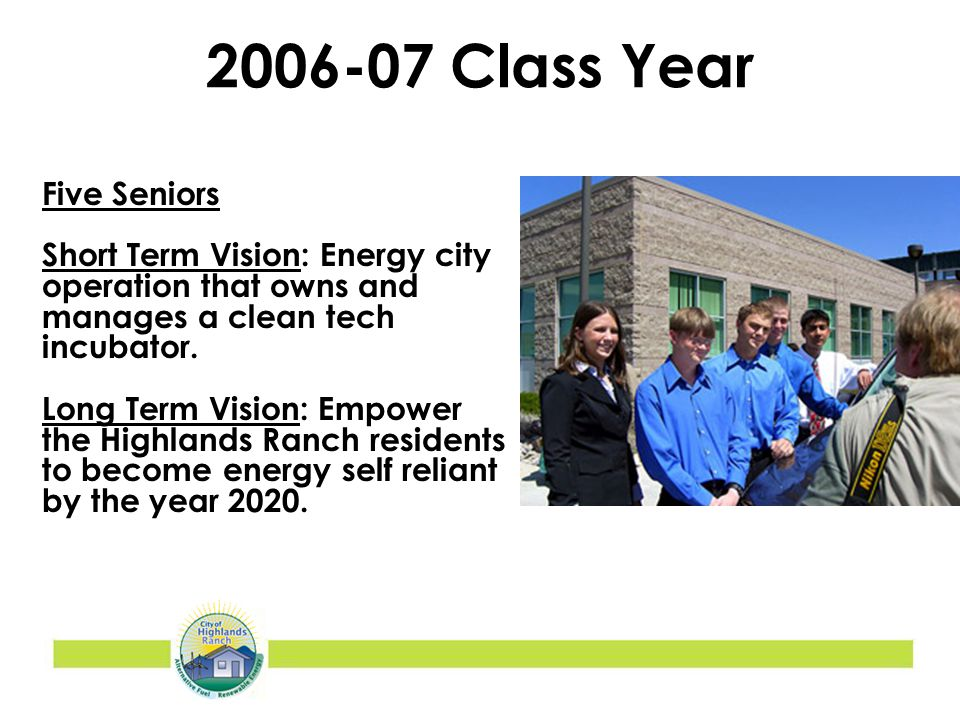 2006-07 Class Year Five Seniors Short Term Vision: Energy city operation that owns and manages a clean tech incubator.