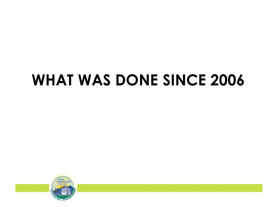 WHAT WAS DONE SINCE 2006