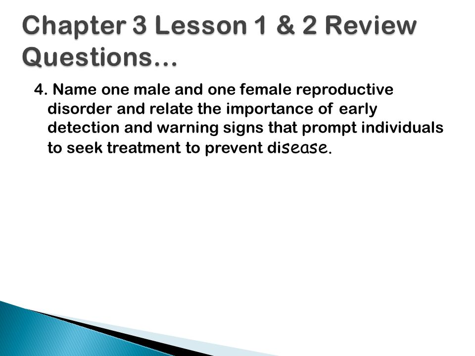 1. List the external and internal male & female reproductive organs. 2. Describe two ways to care for the male reproductive system and its importance.