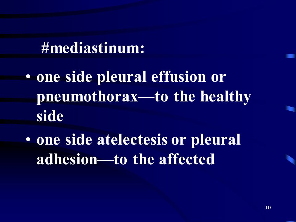 10 one side pleural effusion or pneumothorax—to the healthy side one side atelectesis or pleural adhesion—to the affected #mediastinum: